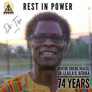 Dr. Llaila O. Afrika: REST IN POWER.
