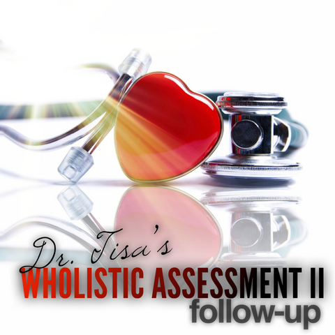 Dr. Tisa's Wholistic Assessment II ™ (Followup)