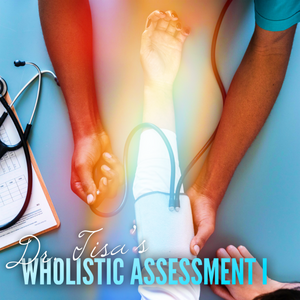 Dr. Tisa's Wholistic Assessment I ™