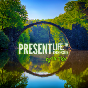 PRESENT LiFE.™ Regression by Dr. Tisa