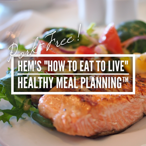 "HEM's ""How to Eat to Live"" Healthy Meal Planning™: Pork-Free"