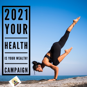 2021 YOUR HEALTH IS YOUR WEALTH! CAMPAIGN