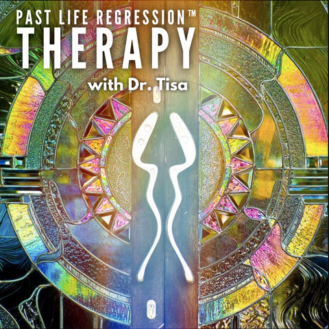 Past Life Regression™  Therapy with Dr. Tisa