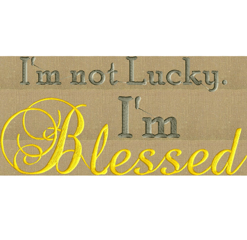 "Blessed quote - ""I'm not Lucky. I'm Blessed"" EMBROIDERY DESIGN FILE- Instant download - Exp Hus Jef Vp3 Pes Dst formats in 2 sizes"