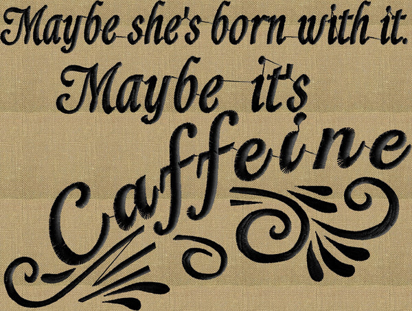 "Coffee Quote ""Maybe She's Born With It. Maybe It's"