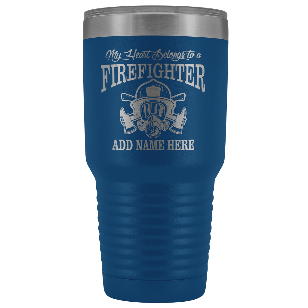 My Heart Belongs to a Firefighter Your Name Here 30oz Tumbler