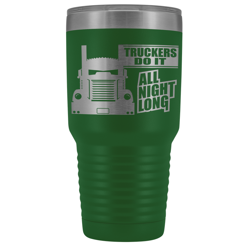Truckers Do It All Night Long KW 30oz Tumbler Free Shipping