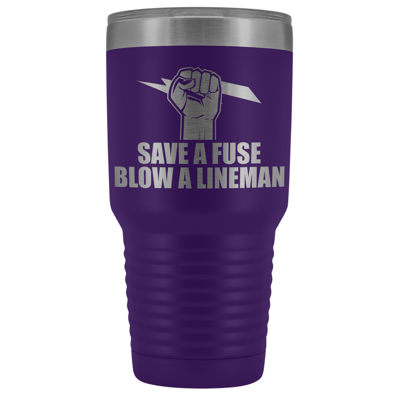 Save a Fuse Blow a Lineman 30oz Tumbler Free Shipping