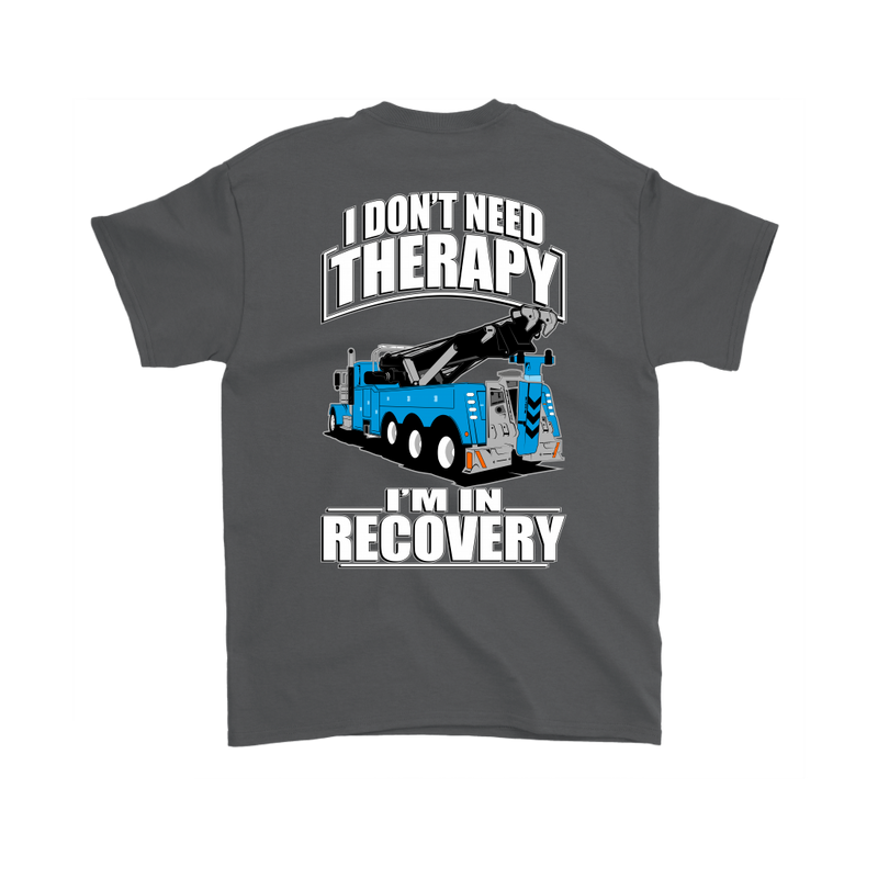 I Don't Need Therapy Wrecker Tow Truck
