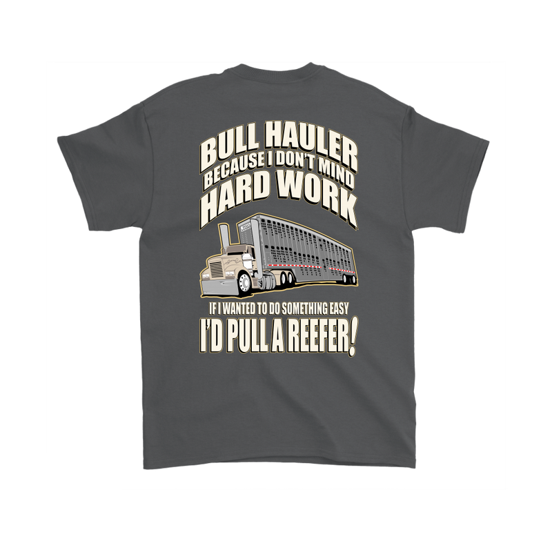 Bull Hauler Because I Don't Mind Hard Work Reefer