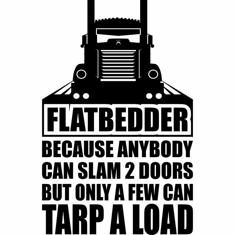 Flatbedder Because Anybody Can Tarp A Load KW Vinyl Decal