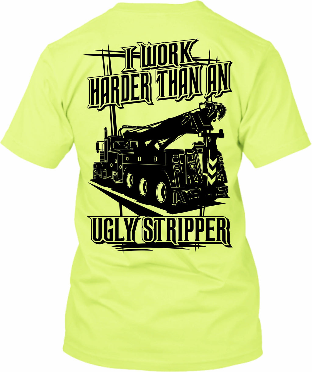 I Work Harder Than An Ugly Stripper Wrecker Tow Truck