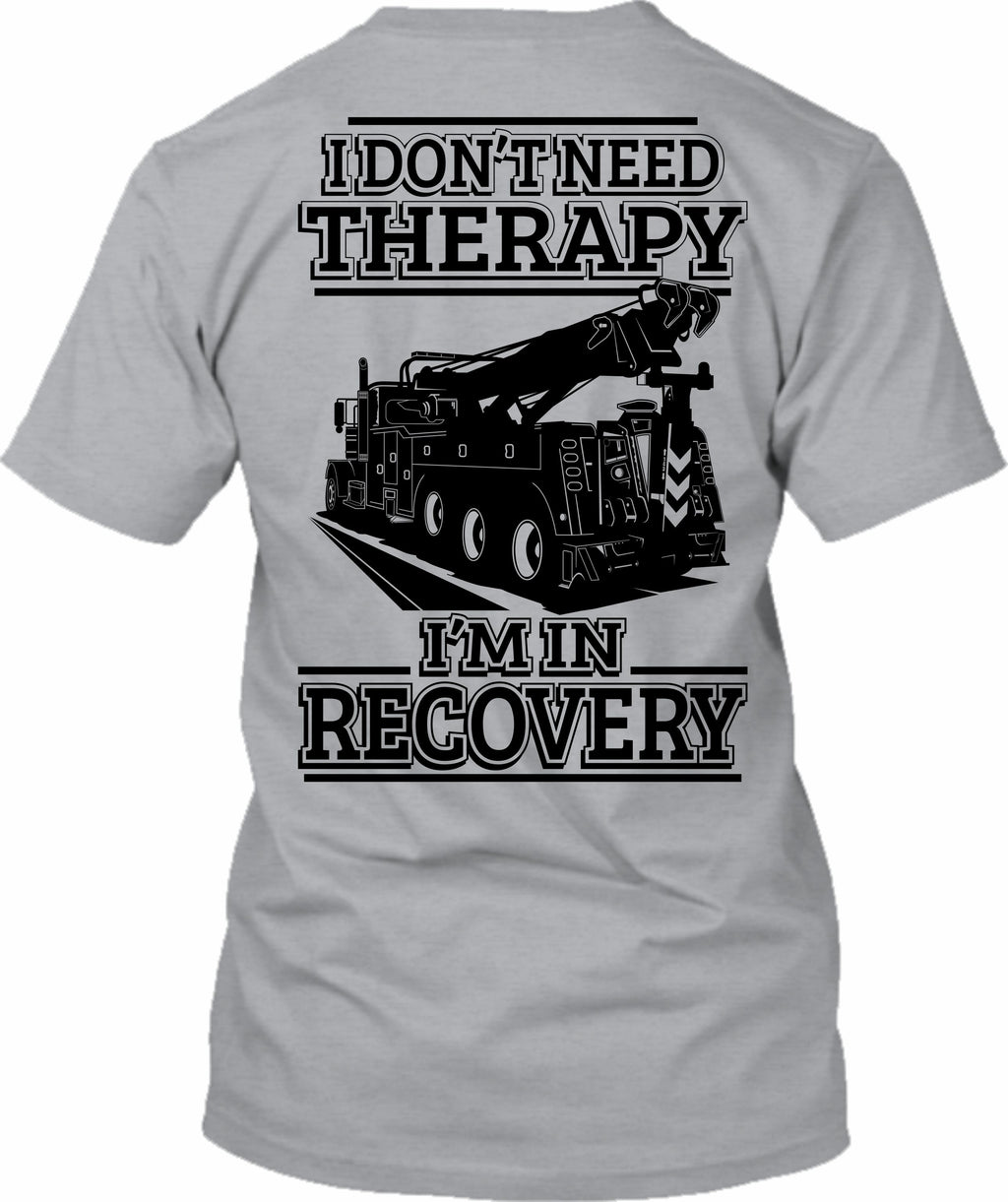 I Don't Need Therapy Wrecker I'm In Recovery Tow Truck