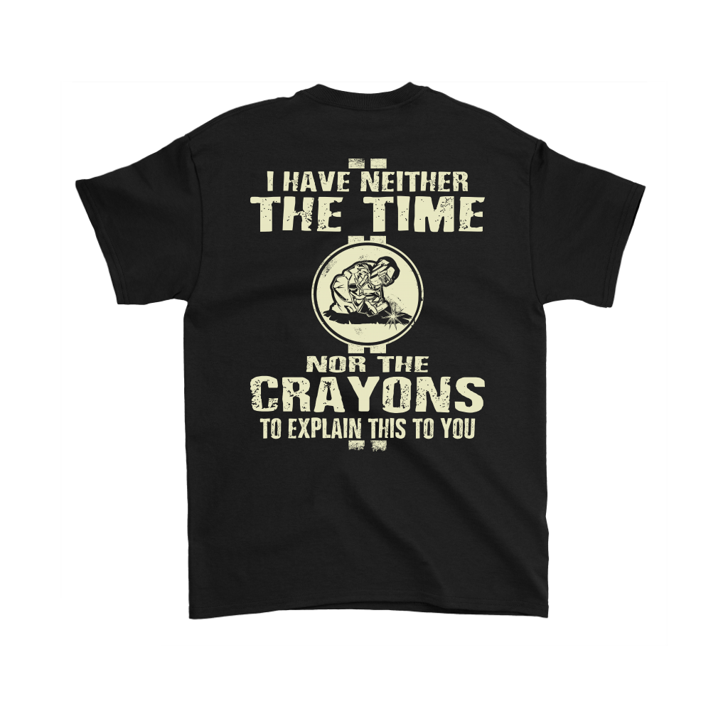 I Have Neither The Time Nor Crayons Welder