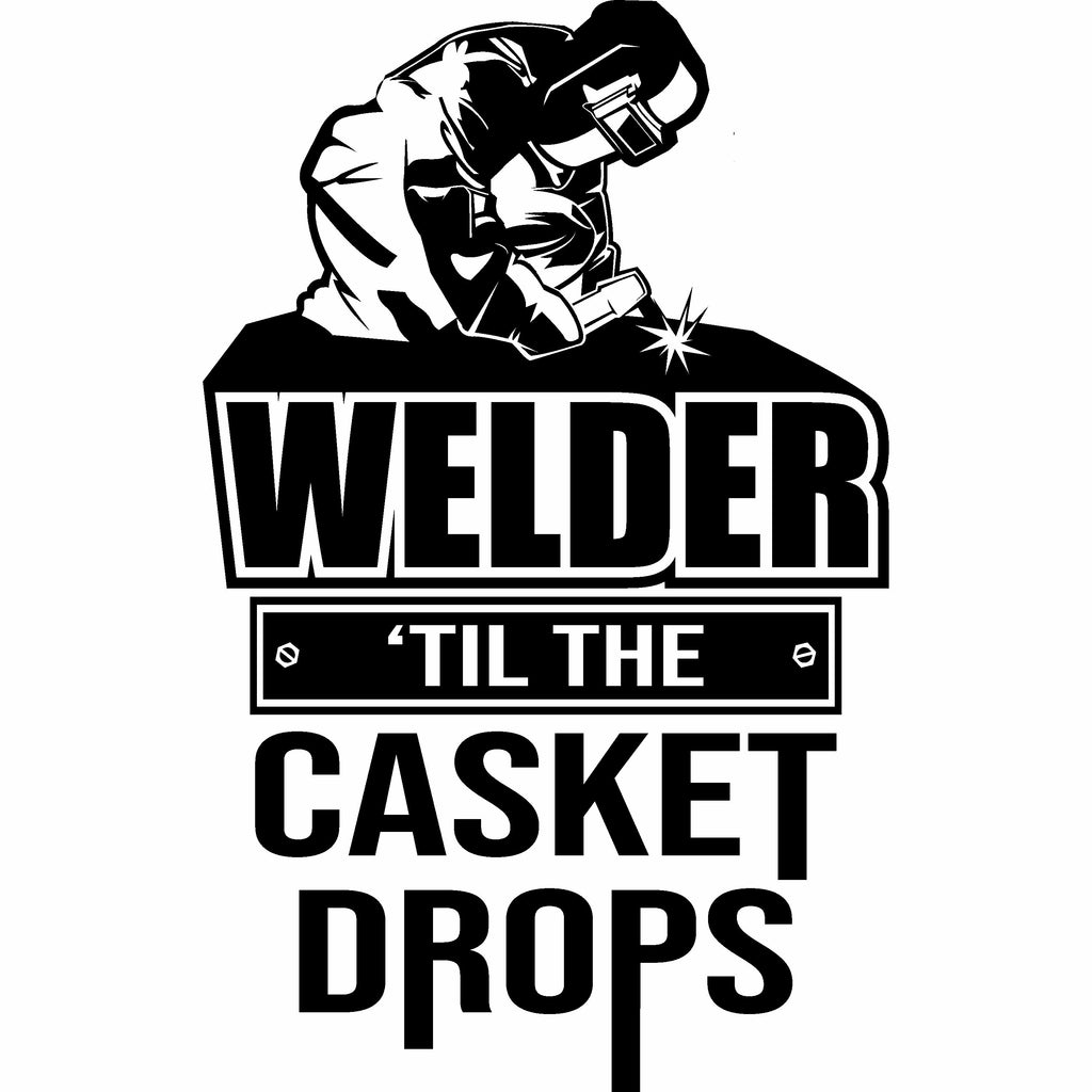 Welder 'Til The Casket Drops Vinyl Decal Free Shipping