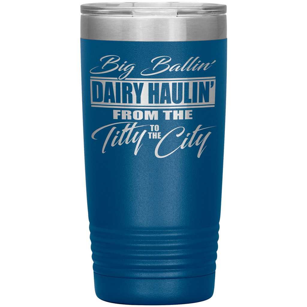 Big Ballin' Dairy Haulin' Titty to the City 20oz Tumbler Free Shipping