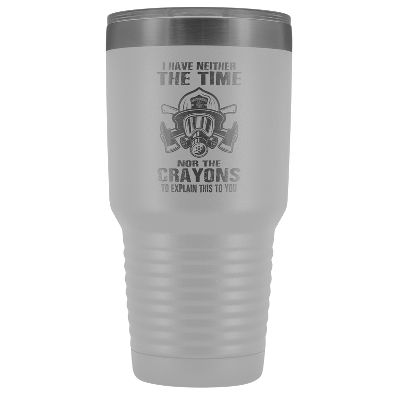 Firefighter No Time No Crayons Tumbler