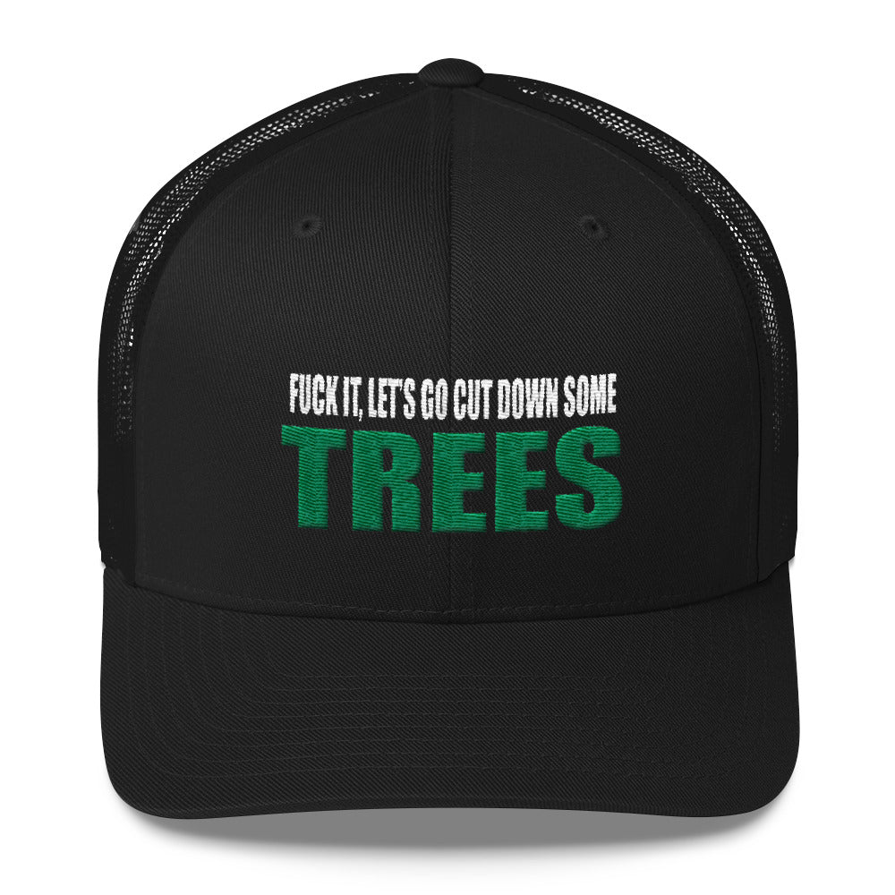 Fuck It, Let's Go Cut Down Some Trees Snapback Hat Free Shipping