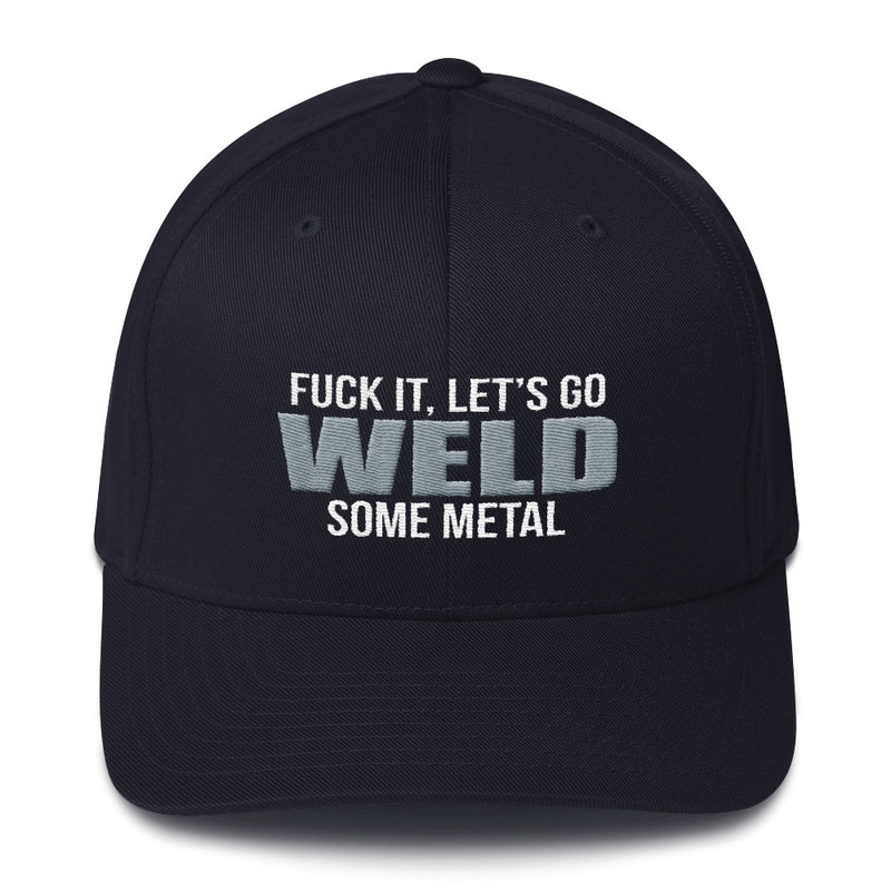 Fuck It, Let's Go Weld Some Metal Flexfit Hat Free Shipping