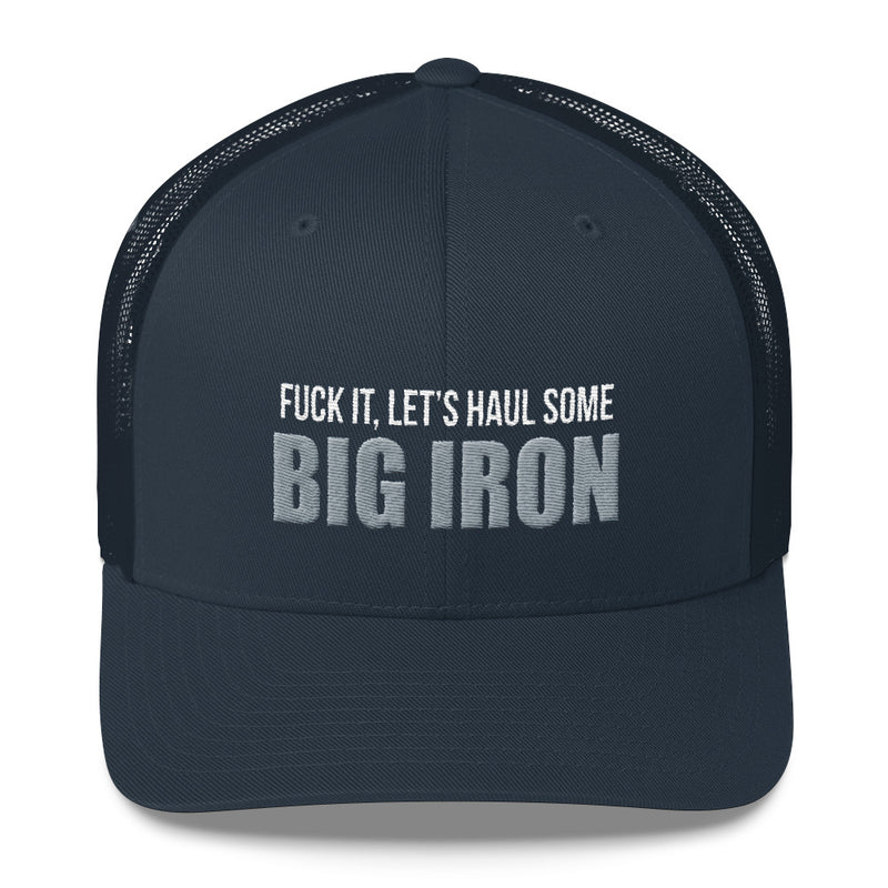 Fuck It, Let's Haul Some Big Iron Snapback Hat Free Shipping