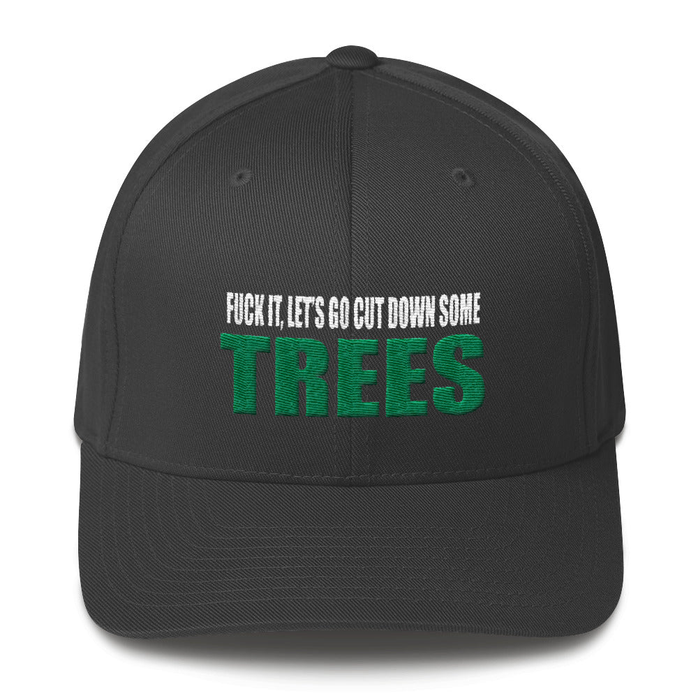 Fuck It, Let's Go Cut Down Some Trees Flexfit Hat Free Shipping