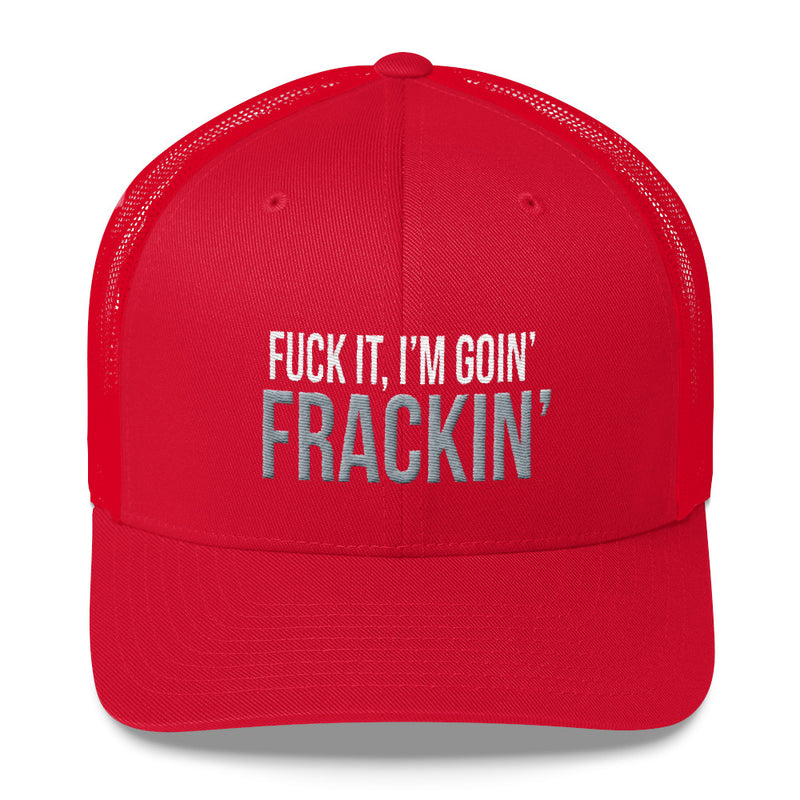 Fuck It, I'm Goin' Frackin' Snapback Hat Free Shipping