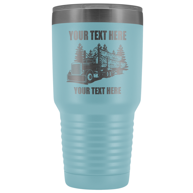 Pete Log Hauler Your Text Here 30oz. Tumbler Free Shipping