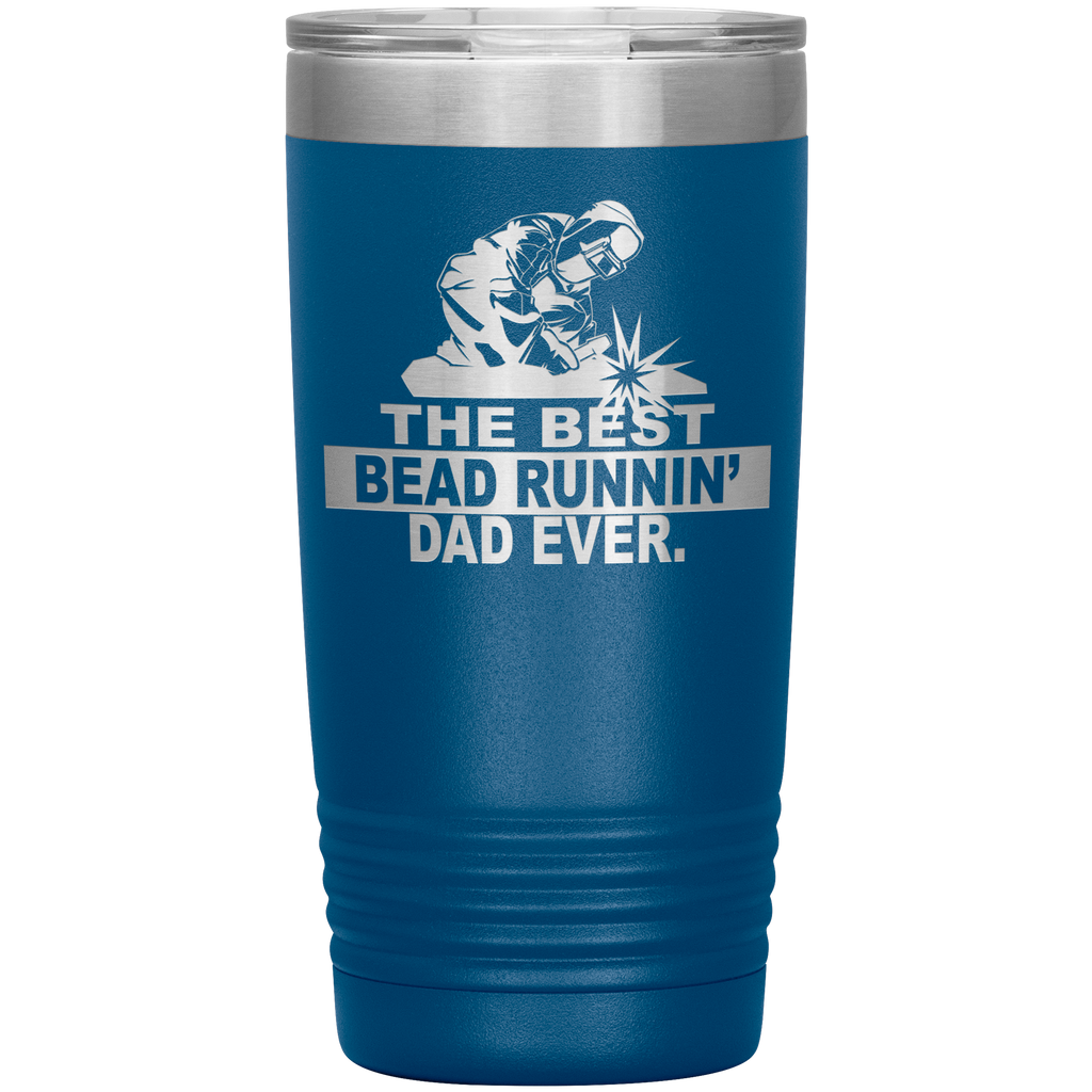 The Best Bead Runnin' Dad Ever Welder 20oz Tumbler Free Shipping