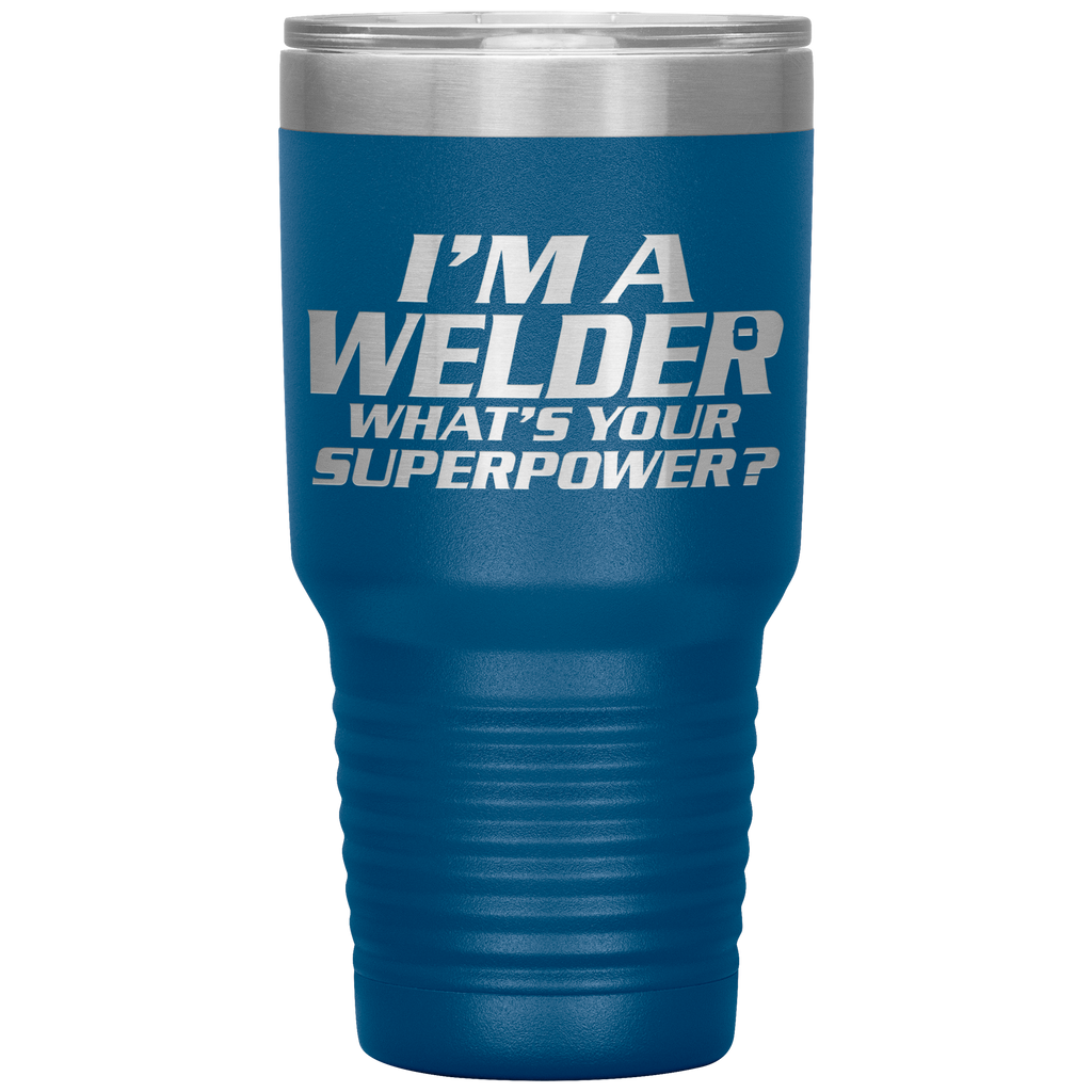 I'm A Welder What's Your Superpower 30oz Tumbler Free Shipping