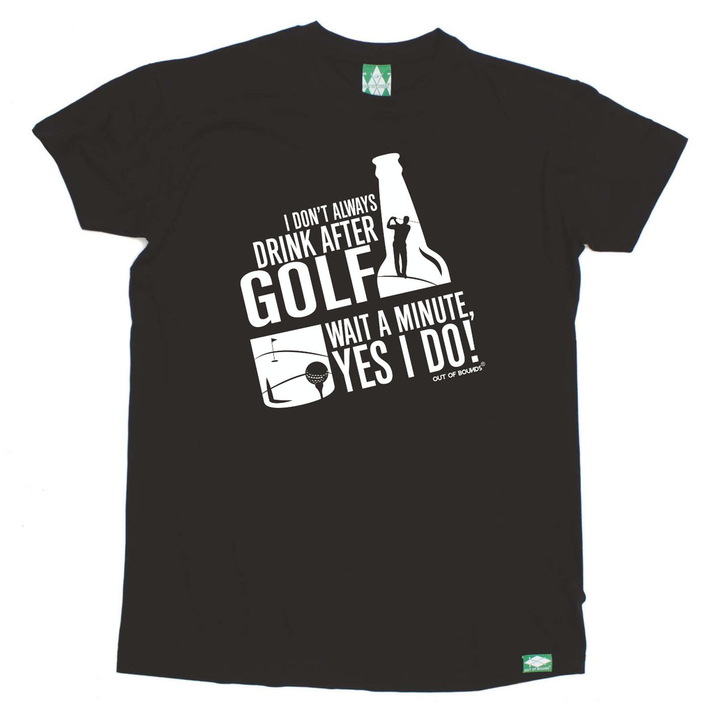 Out Of Bounds Golfing Tee - I Dont Always Drink After Golf - Mens T-Shirt