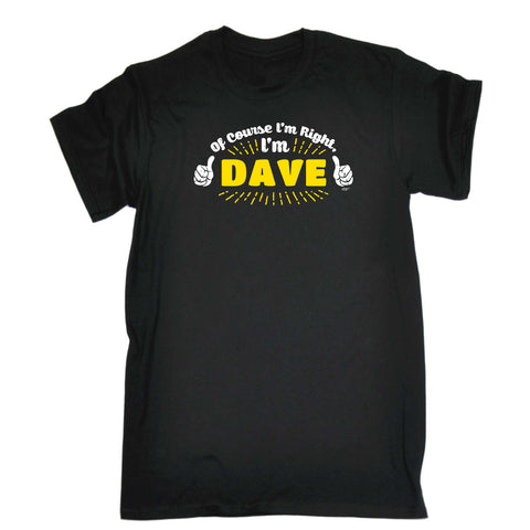 123t Funny Tee - Dave Of Course Im Right Im - Mens T-Shirt