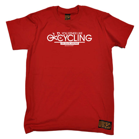 Ride Like The Wind Cycling Tee - You Either Like Cycling Or Your Wrong - Mens T-Shirt