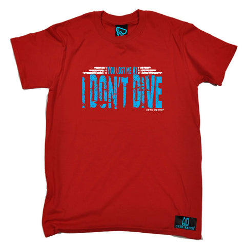 Open Water Scuba Diving Tee - You Lost Me At I Dont Dive - Mens T-Shirt