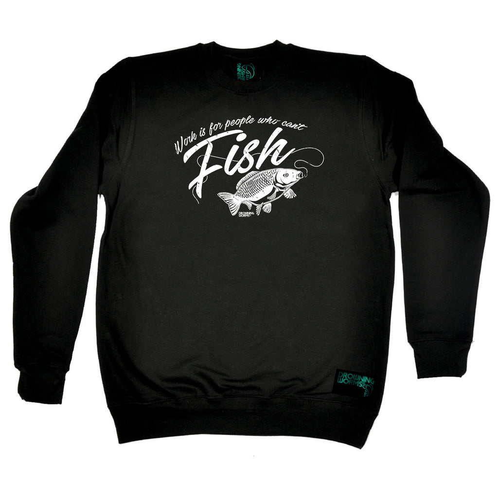 Drowning Worms Fishing Sweatshirt - Work Is For People Who Cant Fish - Sweater Jumper