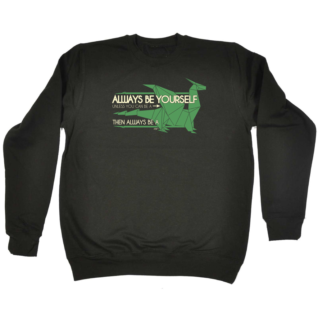 123t Funny Sweatshirt - Dragon Always Be Yourself Unless You Can Be A - Sweater Jumper
