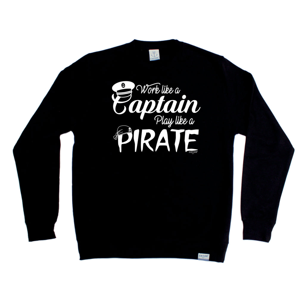 Ocean Bound Sailing Sweatshirt - Work Like A Captain Play Like A Pirate - Sweater Jumper