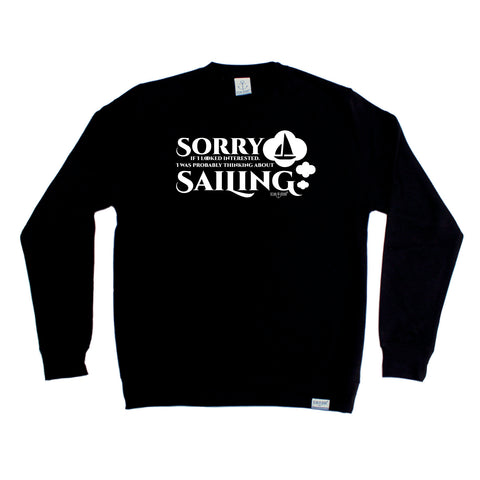 Ocean Bound Sailing Sweatshirt - Sorry Looked Thinking Sailing - Sweater Jumper