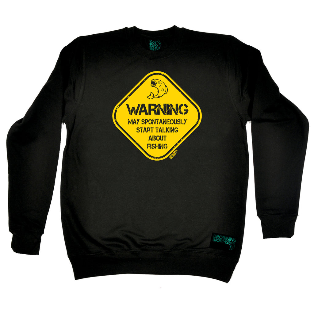 Drowning Worms Fishing Sweatshirt - Warning May Spontaneously Start Talking About Fishing - Sweater Jumper