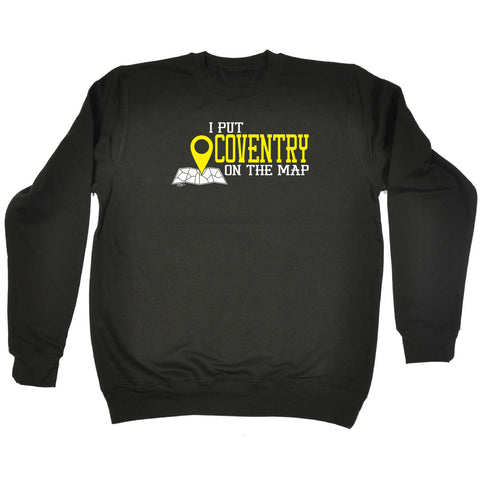 123t Funny Sweatshirt - Coventry I Put On The Map - Sweater Jumper