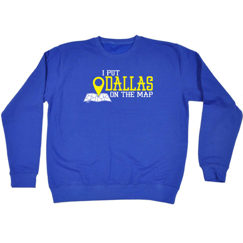123t Funny Sweatshirt - Dallas I Put On The Map - Sweater Jumper