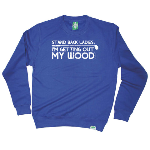 Out Of Bounds Golfing Sweatshirt - Stand Ladies Im Getting Out My Wood - Sweater Jumper