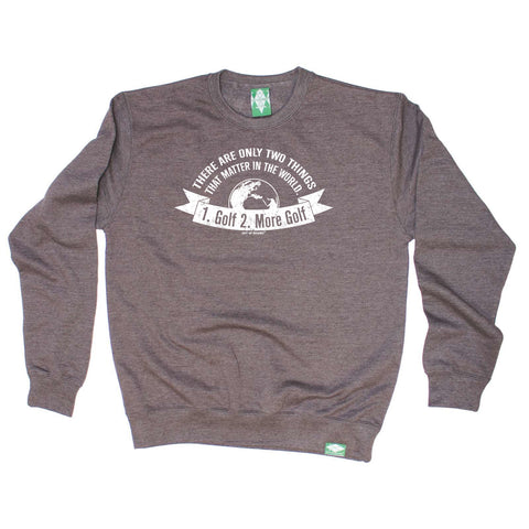 Out Of Bounds Golfing Sweatshirt - There Are Only Two Things That Matter Golf - Sweater Jumper