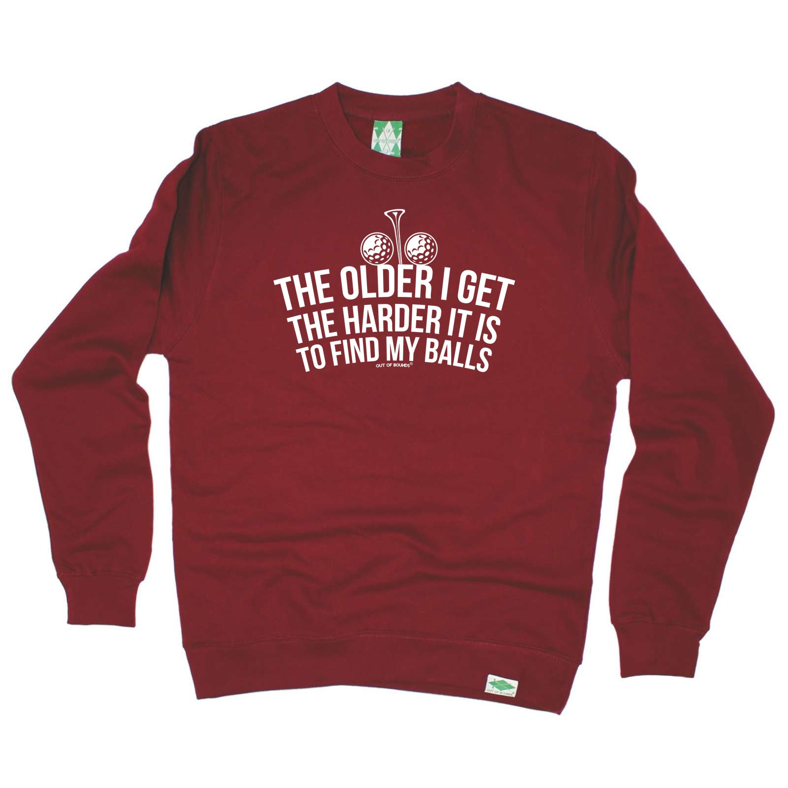 Buy Out Of Bounds Golf Sweatshirt - The Older I Get The Harder It Is To  Find My Balls - Sweater Jumper at 123t T-Shirts & Hoodies for only £15 97