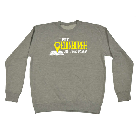 123t Funny Sweatshirt - Edinburgh I Put On The Map - Sweater Jumper