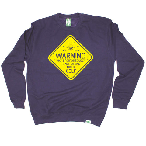 Out Of Bounds Golfing Sweatshirt - Warning May Spontaneously Start Talking About Golf - Sweater Jumper