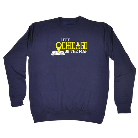 123t Funny Sweatshirt - Chicago I Put On The Map - Sweater Jumper