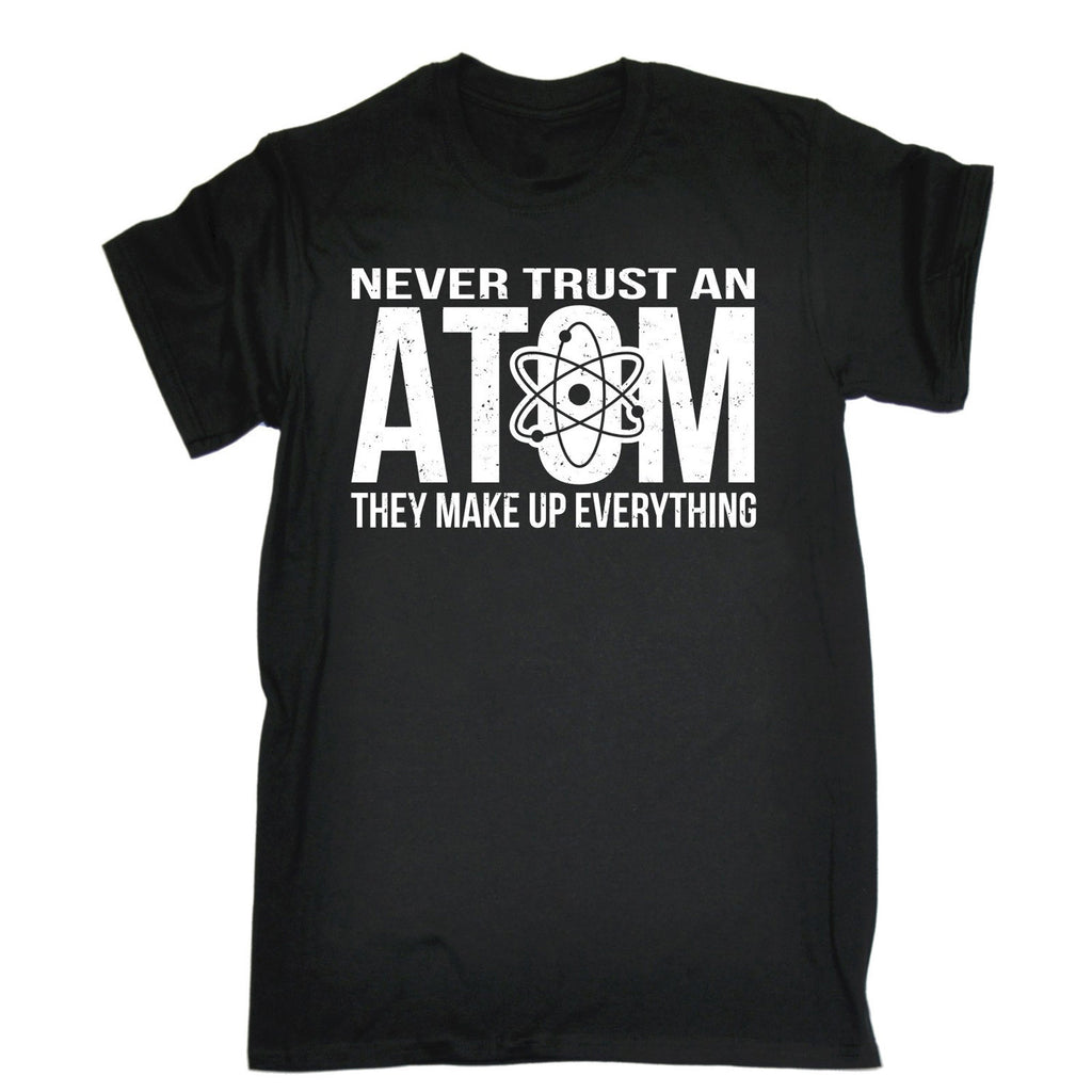 123t Men's Never Trust An Atom They Make Up Everything Funny T-Shirt
