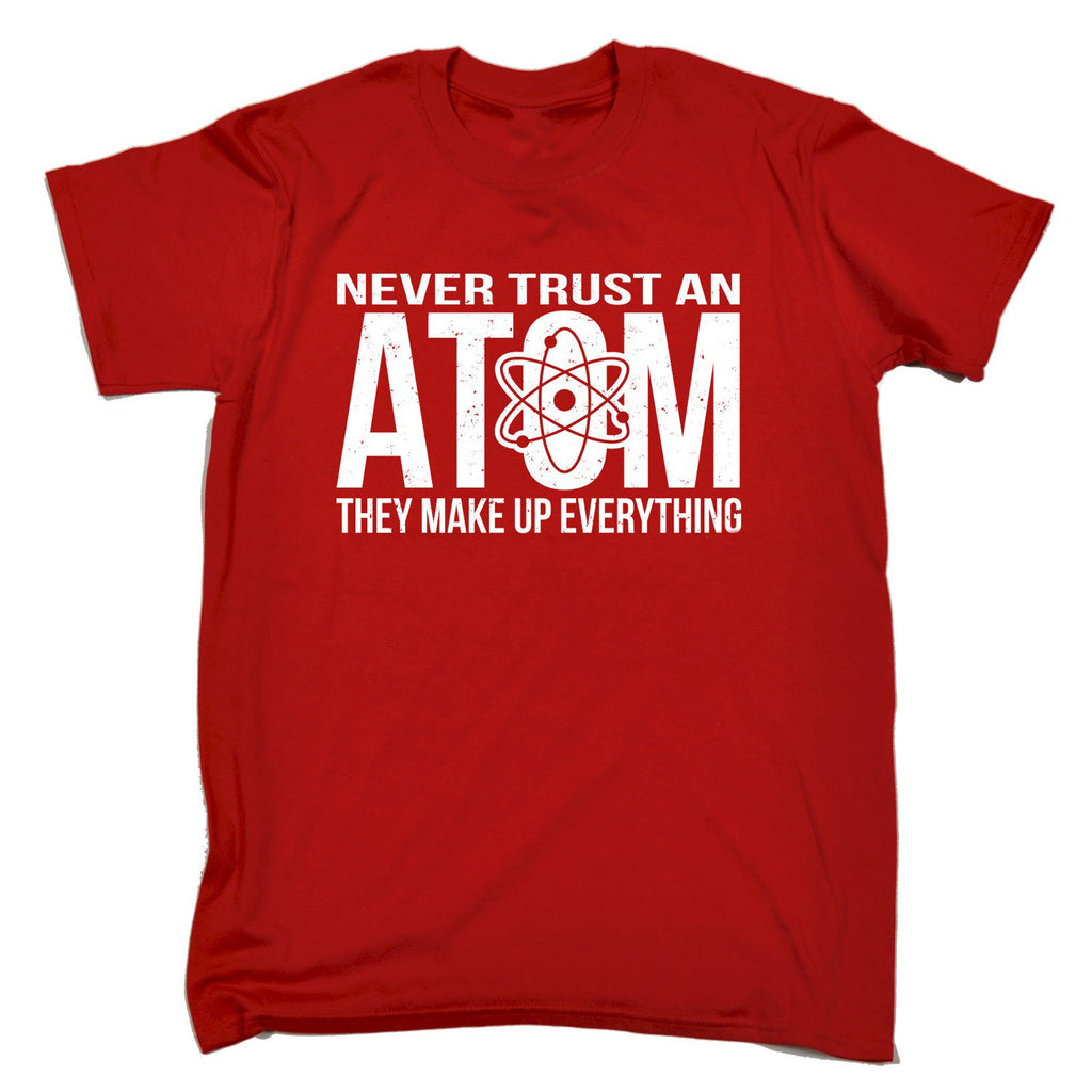c0a0ac45 123t Men's Never Trust An Atom They Make Up Everything Funny T-Shirt.  Images / 1 / 2 ...