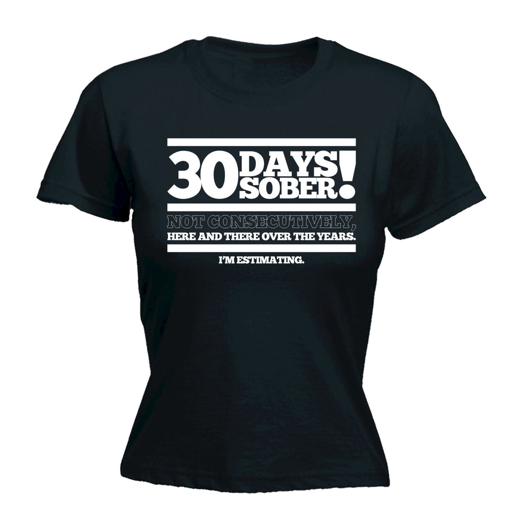 123t Women's 30 Days Sober Not Consecutively I'm Estimating Funny T-Shirt