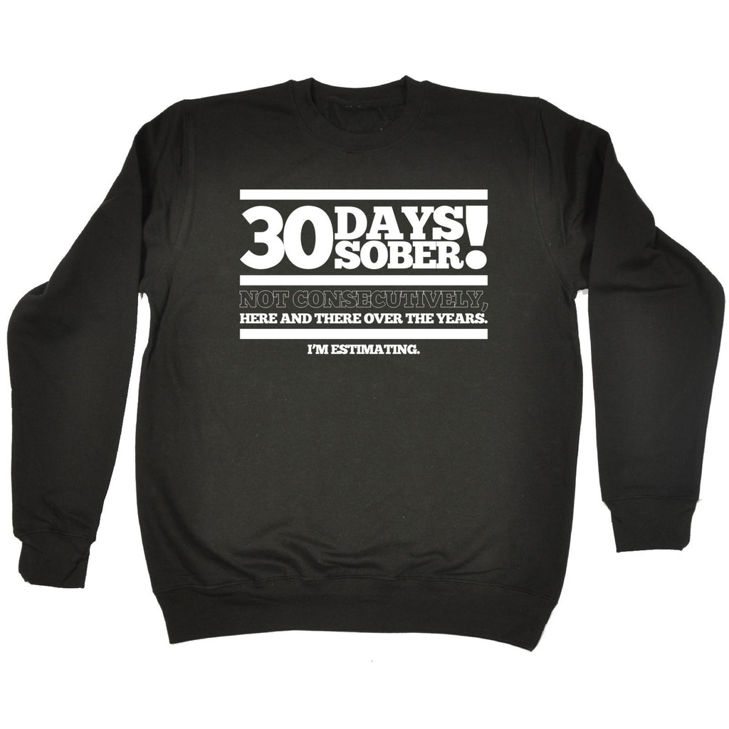 123t 30 Days Sober Not Consecutively I'm Estimating Funny Sweatshirt, 123t